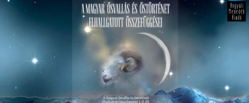 A magyar ősvallás és őstörténet elhallgatott összefüggései